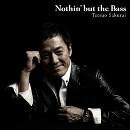 Nothin' but the Bass 櫻井哲夫 ...