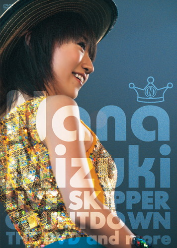 NANA MIZUKI LIVE SKIPPER COUNTDOWN THE DVD and more